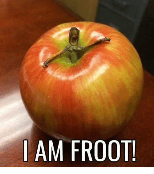 I'm froot!