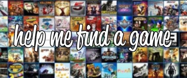 Помощь по поиску какой-то определённой игры Игры, Ищу игры